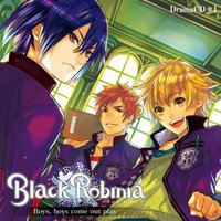 Black Robinia ドラマCD1 Boys, boys come out play