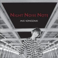 NIGHT NOISE NOTE / 園崎未恵